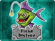 Fish And Destroy ...